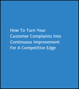 How To Turn Your Customer Complaints Into Continuous Improvement For A Competitive Edge